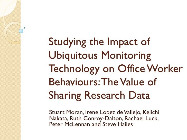Studying the Impact ofUbiquitous MonitoringTechnology on Office WorkerBehaviours: The Value ofSharing Research DataStuart ...