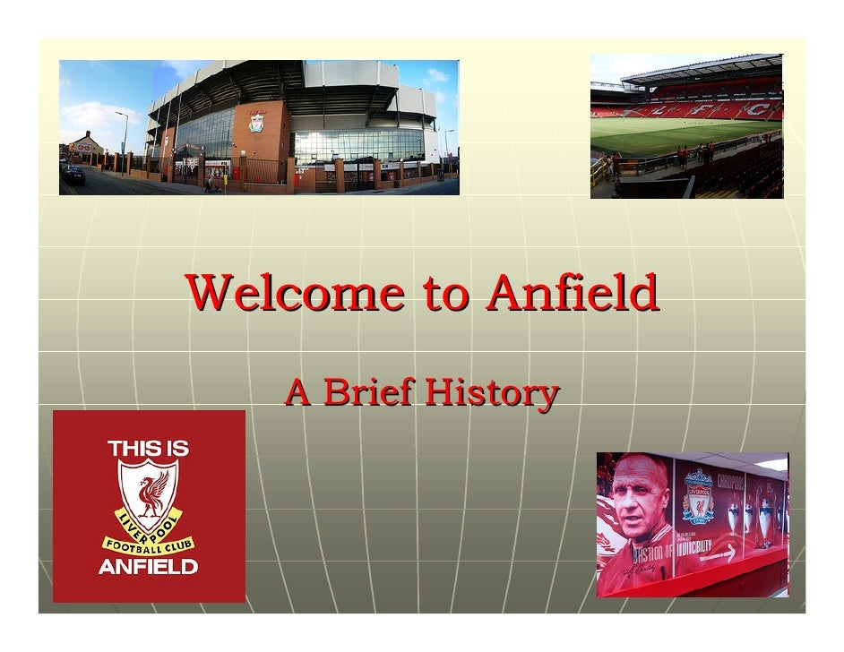 Welcome to Anfield    A Brief History