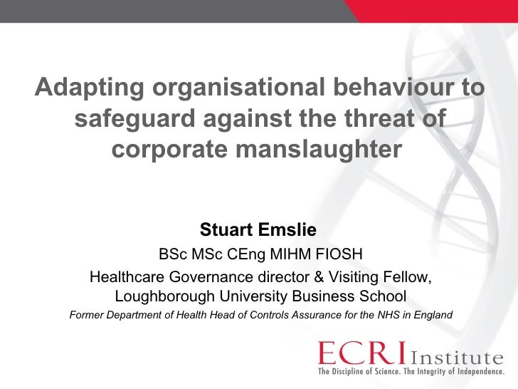 Adapting organisational behaviour to safeguard against the threat of corporate manslaughter  Stuart Emslie  BSc MSc CEng M...