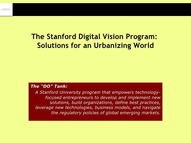 "The Stanford Digital Vision Program:  Solutions for an Urbanizing World The ""DO"" Tank:   A Stanford University program tha..."