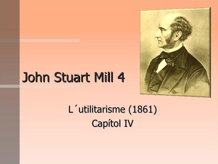 John Stuart Mill 4 L´utilitarisme (1861) Capítol IV