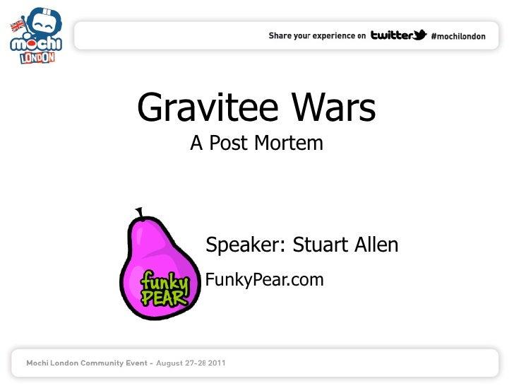 Gravitee Wars  A Post Mortem   Speaker: Stuart Allen   FunkyPear.com