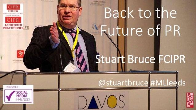 Back to the Future of PR Stuart Bruce FCIPR @stuartbruce #MLleeds