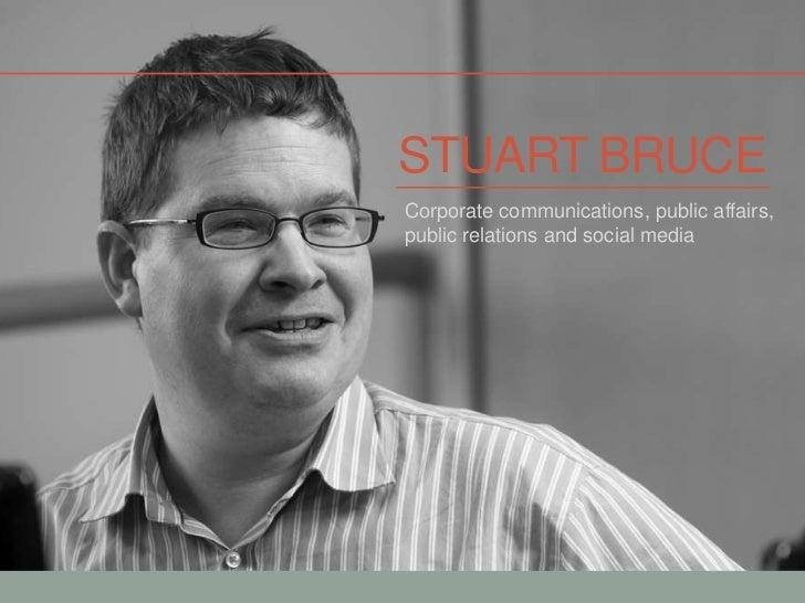 Stuart bruce<br />Corporate communications, public affairs, public relations and social media<br />