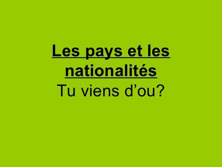 Les pays et les nationalités Tu viens d'ou?