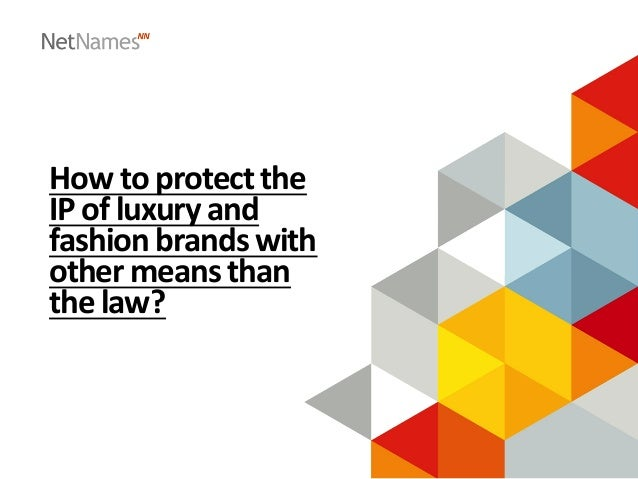 How  to  protect  the   IP  of  luxury  and   fashion  brands  with   other  means  than   the...