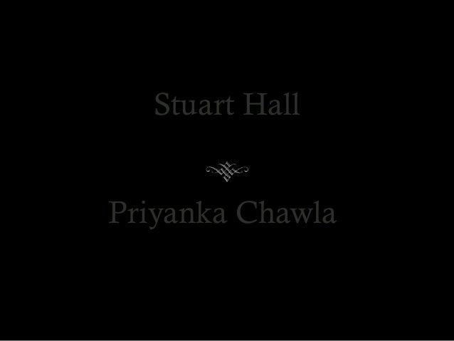 Stuart Hall Priyanka Chawla