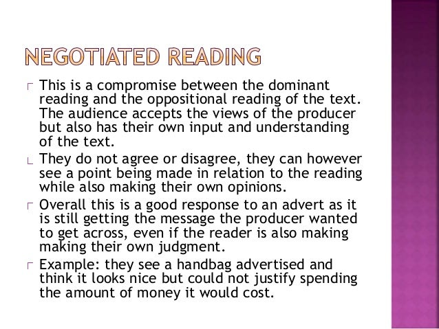 The audience rejects the producers preferred  reading and creates their own reading of the  text, usually this is the oppo...