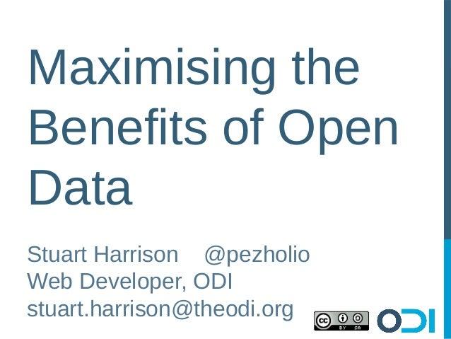 Maximising theBenefits of OpenDataStuart Harrison @pezholioWeb Developer, ODIstuart.harrison@theodi.org