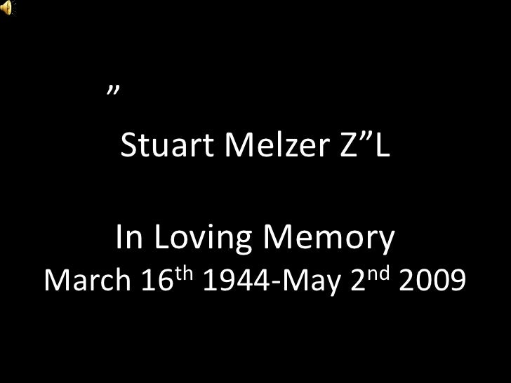 """""""     Stuart Melzer Z""""L      In Loving Memory March   16 th   1944-May   2 nd   2009"""