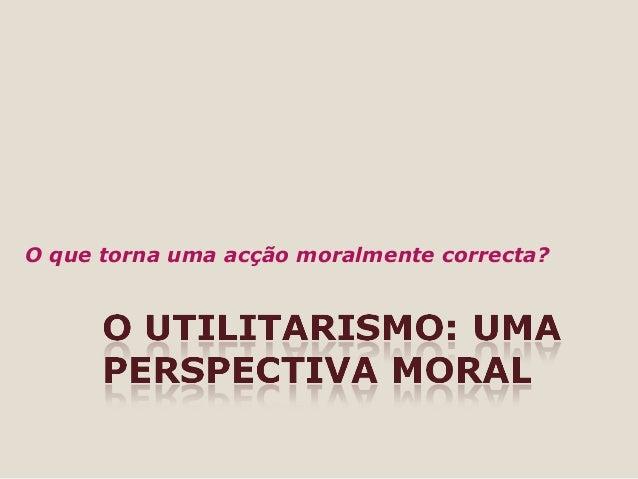 O que torna uma acção moralmente correcta?