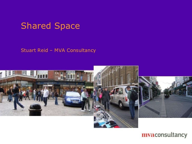 Shared Space Insert relevant colour image here and send to back Stuart Reid – MVA Consultancy