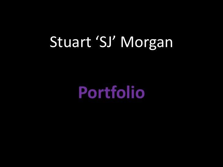 Stuart 'SJ' Morgan<br />Portfolio<br />