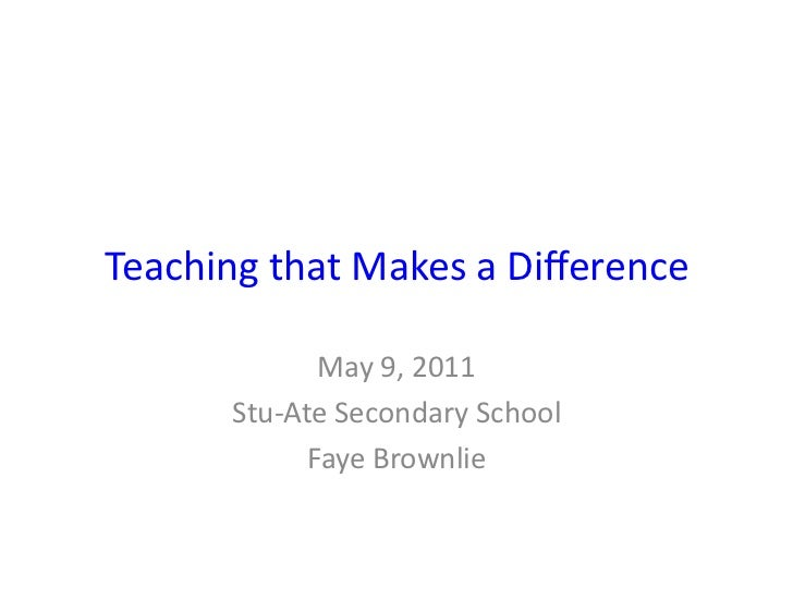 Teaching that Makes a Difference                    May 9, 2011           Stu-‐Ate Secondary School ...