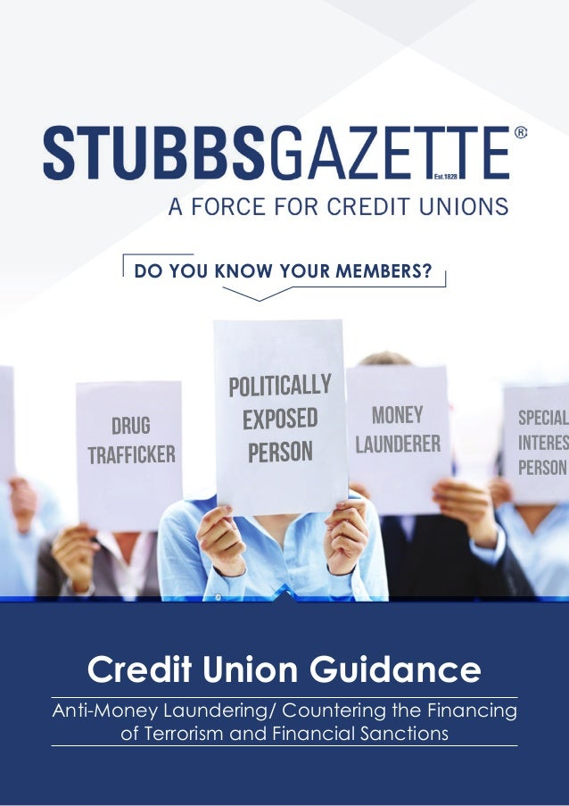 DO YOU KNOW YOUR MEMBERS? Credit Union Guidance Anti-Money Laundering/ Countering the Financing of Terrorism and Financial...