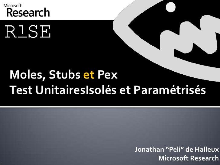 """Moles, Stubs et PexTest UnitairesIsolés et Paramétrisés<br />Jonathan """"Peli"""" de Halleux<br />Microsoft Research<br />"""