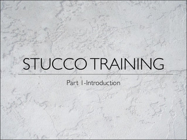 STUCCOTRAINING Part 1-Introduction