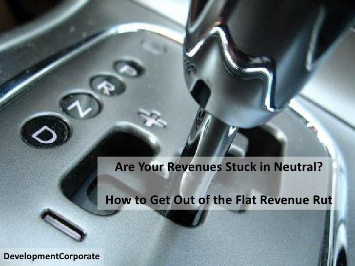 problems – markets - responsible                             Are Your Revenues Stuck in Neutral?                         H...