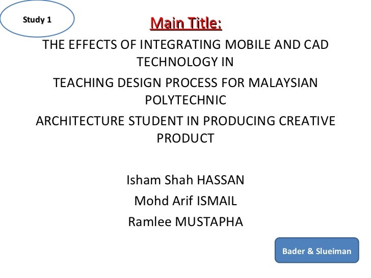 Main Title: THE EFFECTS OF INTEGRATING MOBILE AND CAD TECHNOLOGY IN TEACHING DESIGN PROCESS FOR MALAYSIAN POLYTECHNIC ARCH...
