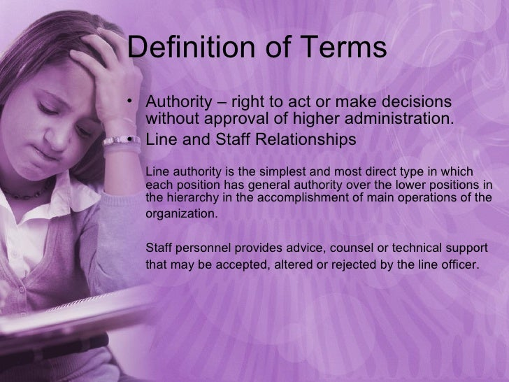 Definition of Terms <ul><li>Authority – right to act or make decisions without approval of higher administration.  </li></...