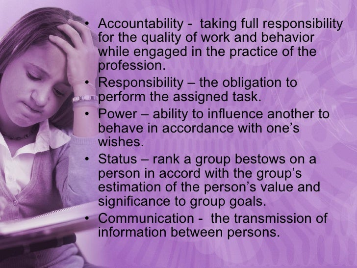 <ul><li>Accountability -  taking full responsibility for the quality of work and behavior while engaged in the practice of...