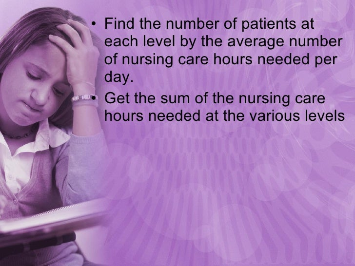 <ul><li>Find the number of patients at each level by the average number of nursing care hours needed per day. </li></ul><u...