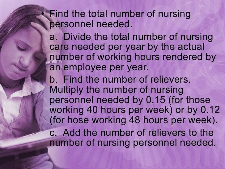 <ul><li>Find the total number of nursing personnel needed. </li></ul><ul><li>a.  Divide the total number of nursing care n...