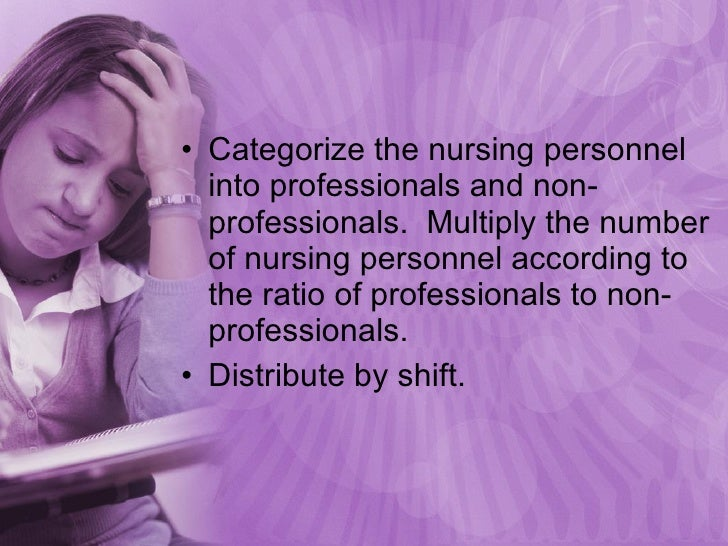 <ul><li>Categorize the nursing personnel into professionals and non-professionals.  Multiply the number of nursing personn...