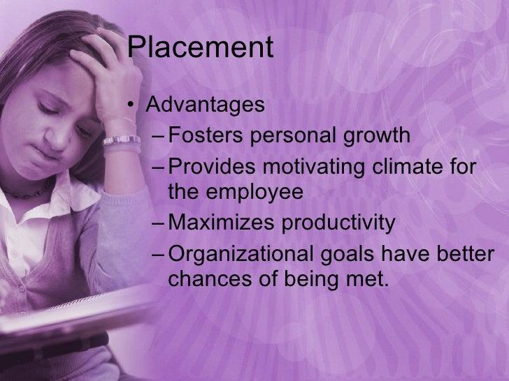 Placement <ul><li>Advantages </li></ul><ul><ul><li>Fosters personal growth </li></ul></ul><ul><ul><li>Provides motivating ...