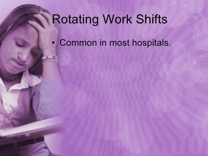 Rotating Work Shifts <ul><li>Common in most hospitals. </li></ul>
