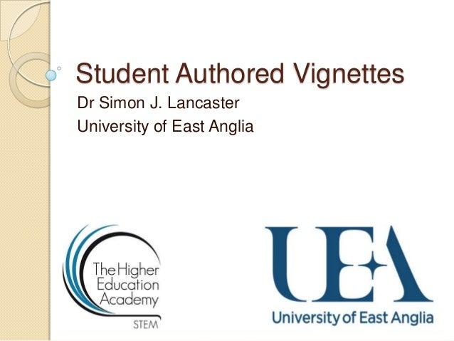 Student Authored Vignettes Dr Simon J. Lancaster University of East Anglia