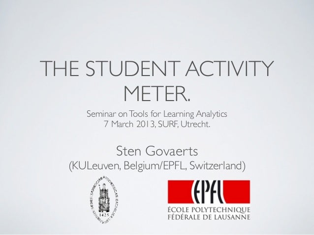 THE STUDENT ACTIVITY       METER.     Seminar on Tools for Learning Analytics         7 March 2013, SURF, Utrecht.        ...