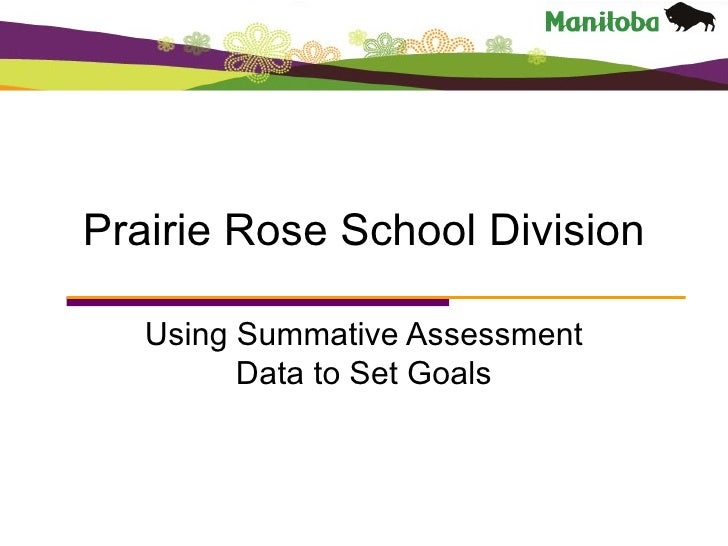 Prairie Rose School Division Using Summative Assessment Data to Set Goals