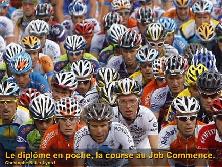 Le diplôme en poche, la course au Job Commence. Christophe Batier Lyon1
