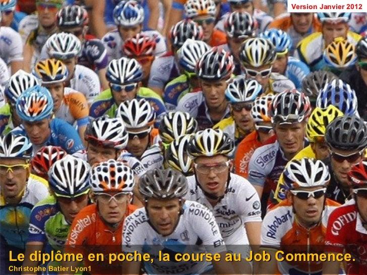 Version Janvier 2012Le diplôme en poche, la course au Job Commence.Christophe Batier Lyon1