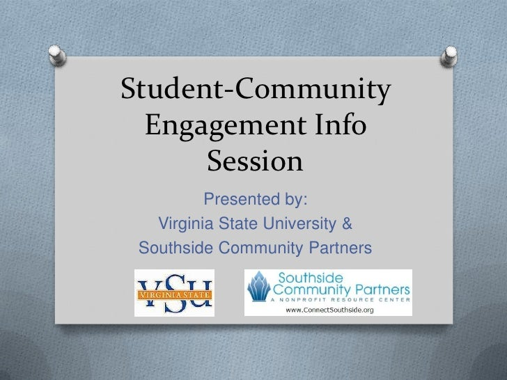 Student-Community  Engagement Info      Session          Presented by:   Virginia State University & Southside Community P...