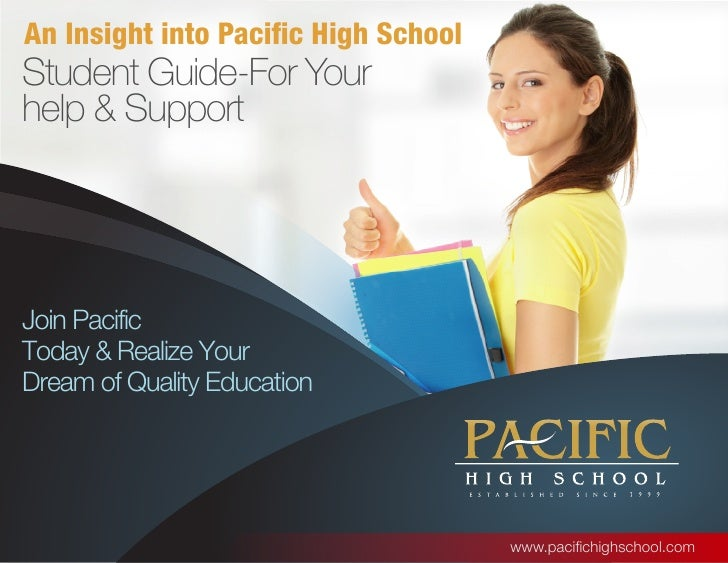 An Insight into Pacific High SchoolStudent Guide-For Yourhelp & SupportJoin PacificToday & Realize YourDream of Quality Ed...