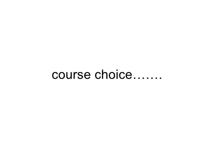 course choice…….