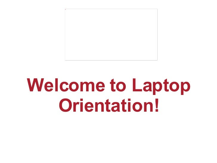 Welcome to Laptop Orientation!