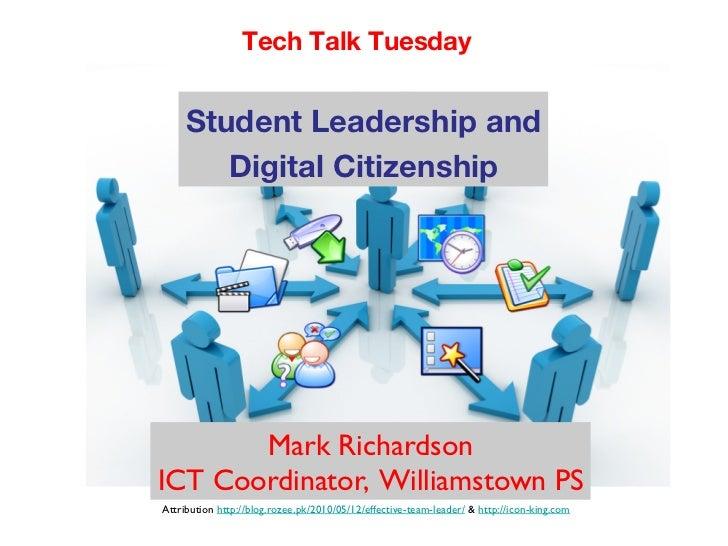 Tech Talk Tuesday     Student Leadership and         Digital Citizenship       Mark Richardson!ICT Coordinator, Williamsto...