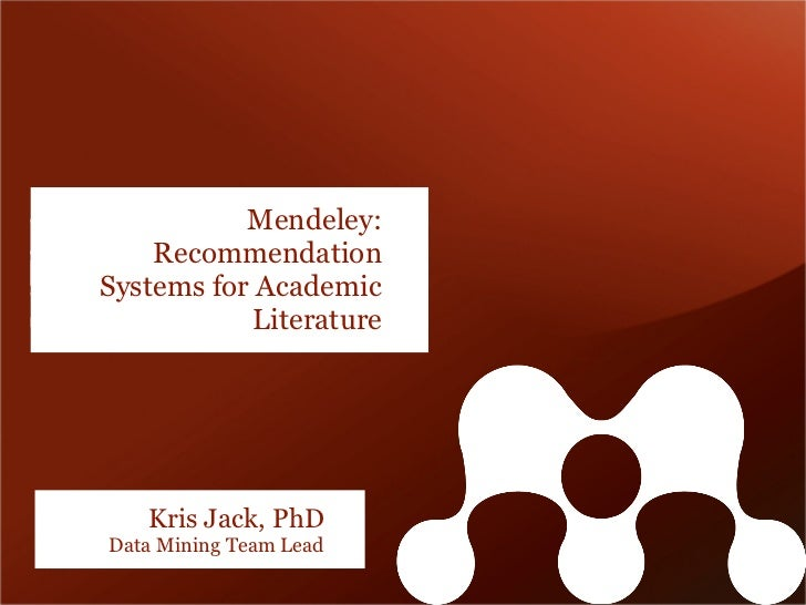 Mendeley:    RecommendationSystems for Academic           Literature   Kris Jack, PhDData Mining Team Lead