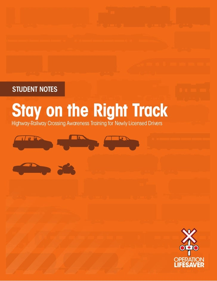STUDENT NOTESStay on the Right TrackHighway-Railway Crossing Awareness Training for Newly Licensed Drivers
