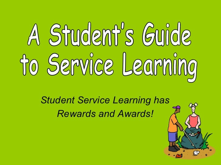 Student Service Learning has Rewards and Awards! A Student's Guide to Service Learning