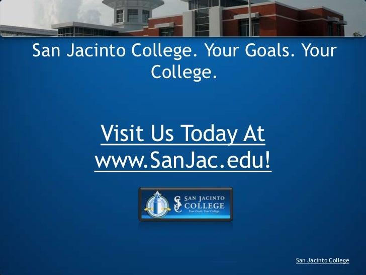 San Jacinto College. Your Goals. Your College.<br />Visit Us Today At www.SanJac.edu!<br />