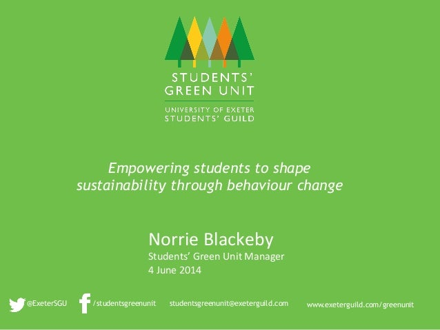 www.exeterguild.com/greenunit 	    /studentsgreenunit 	    @ExeterSGU Empowering students to shape sustainability through ...
