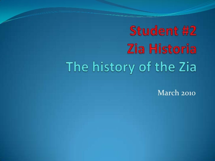 Student #2ZiaHistoria Thehistory of theZia<br />March 2010<br />