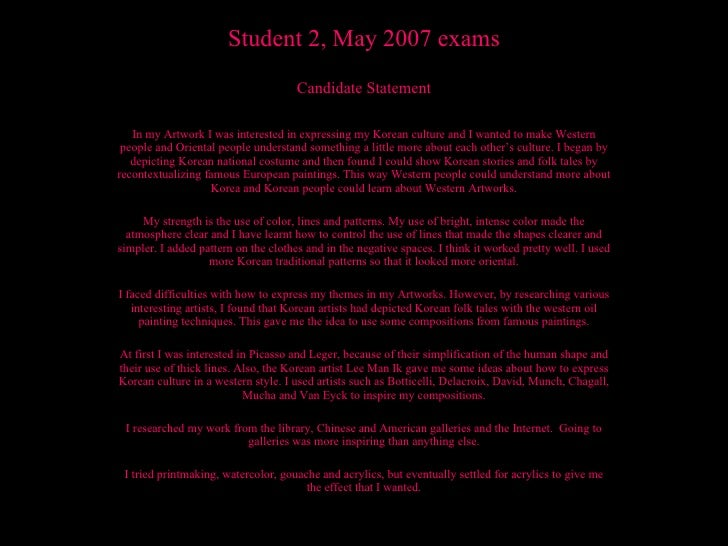 Student 2, May 2007 exams Candidate Statement In my Artwork I was interested in expressing my Korean culture and I wanted ...