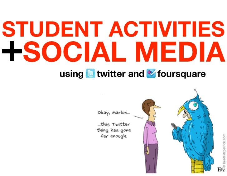 STUDENT ACTIVITIES+SOCIAL MEDIA    using   twitter and   foursquare