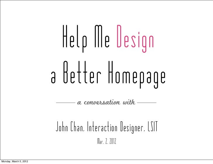 Help Me Design                        a Better Homepage                                a conversation with                ...