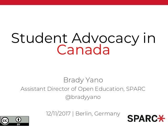 Student Advocacy in Canada Brady Yano Assistant Director of Open Education, SPARC @bradyyano 12/11/2017 | Berlin, Germany